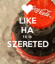 LIKE HA TE IS  SZERETED  - Personalised Poster small