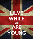 LILVE WHILE WE ARE YOUNG - Personalised Poster large