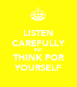 LISTEN CAREFULLY BUT THINK FOR YOURSELF - Personalised Poster large