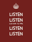 LISTEN LISTEN LISTEN TO ME LISTEN LISTEN - Personalised Poster large