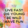 LIVE FAST DIE YOUNG  BE WILD HAVE FUN - Personalised Poster large