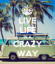 LIVE LIFE IN A CRAZY WAY - Personalised Poster large