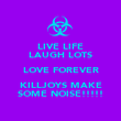 LIVE LIFE LAUGH LOTS LOVE FOREVER KILLJOYS MAKE SOME NOISE!!!!! - Personalised Poster large