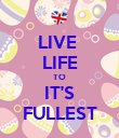 LIVE  LIFE TO IT'S FULLEST - Personalised Poster large