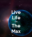 Live Life To The Max - Personalised Poster large