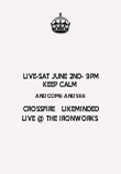 LIVE-SAT JUNE 2ND- 9PM KEEP CALM  AND COME AND SEE CROSSFIRE   LIKEMINDED LIVE @ THE IRONWORKS - Personalised Poster large