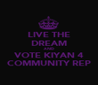 LIVE THE DREAM AND VOTE KIYAN 4 COMMUNITY REP - Personalised Poster large