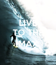 LIVE TO THE  MAX  - Personalised Poster large