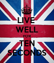 LIVE  WELL FOR TEN SECONDS - Personalised Poster large