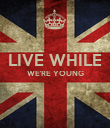 LIVE WHILE WE'RE YOUNG   - Personalised Poster large