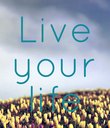 Live your life - Personalised Poster large