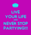 LIVE YOUR LIFE AND NEVER STOP PARTYING!!! - Personalised Poster large