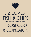 LIZ LOVES.. FISH & CHIPS SHOPPING & READING PROSECCO & CUPCAKES - Personalised Poster large