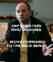 LNP MINISTERS WHO DISAGREE  MOVE FORWARD TO THE BACK BENCH - Personalised Poster large
