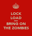 LOCK LOAD AND BRING ON THE ZOMBIES - Personalised Poster large