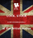 LOCK, STOCK  & TWO SMOKING BARRELS  at the British House - Personalised Poster large