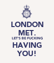 LONDON MET. LET'S BE FUCKING HAVING YOU! - Personalised Poster large