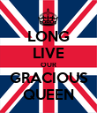 LONG LIVE OUR GRACIOUS QUEEN - Personalised Poster large