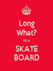 Long What? It's a SKATE BOARD - Personalised Poster large