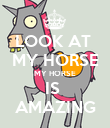 LOOK AT  MY HORSE MY HORSE IS  AMAZING - Personalised Poster large