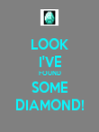 LOOK I'VE FOUND SOME DIAMOND! - Personalised Poster small