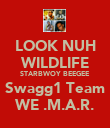 LOOK NUH WILDLIFE STARBWOY BEEGEE Swagg1 Team WE .M.A.R. - Personalised Poster large
