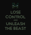 LOSE CONTROL AND UNLEASH THE BEAST - Personalised Poster large
