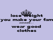 lose weight you make your fam ASHAME -_- wear good clothes - Personalised Poster large