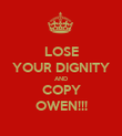 LOSE YOUR DIGNITY AND COPY OWEN!!! - Personalised Poster large