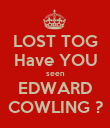 LOST TOG Have YOU seen EDWARD COWLING ? - Personalised Poster large