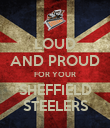 LOUD AND PROUD FOR YOUR SHEFFIELD STEELERS - Personalised Poster large