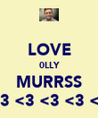 LOVE 0LLY MURRSS <3 <3 <3 <3 <3 <3 <3 <3 <3 <3 <3 - Personalised Poster large