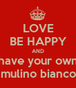 LOVE BE HAPPY AND have your own mulino bianco - Personalised Poster large