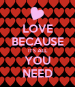 LOVE BECAUSE ITS ALL YOU NEED - Personalised Poster large