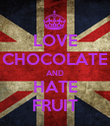 LOVE CHOCOLATE AND HATE FRUIT - Personalised Poster large