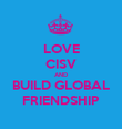LOVE CISV AND BUILD GLOBAL FRIENDSHIP - Personalised Poster large