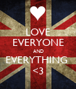 LOVE EVERYONE AND EVERYTHING  <3 - Personalised Poster large