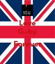 Love Gaby Tio Forever  - Personalised Poster large