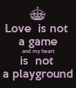 Love  is not  a game and my heart is  not  a playground - Personalised Poster large