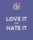 LOVE IT OR HATE IT  - Personalised Poster large