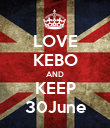 LOVE KEBO AND KEEP 30June - Personalised Poster large