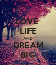 LOVE  LIFE AND DREAM BIG - Personalised Poster large
