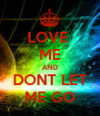 LOVE  ME AND DONT LET ME GO - Personalised Poster large