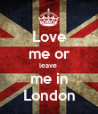 Love me or leave  me in London - Personalised Poster large