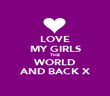 LOVE MY GIRLS THE WORLD AND BACK X - Personalised Poster large