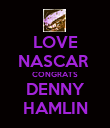 LOVE NASCAR  CONGRATS DENNY HAMLIN - Personalised Poster large