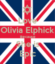 Love Olivia Elphick Because She is Epic - Personalised Poster large