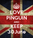 LOVE PINGUIN AND KEEP 30June - Personalised Poster large