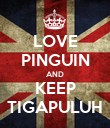 LOVE PINGUIN AND KEEP TIGAPULUH - Personalised Poster large