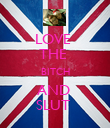 LOVE  THE  BITCH AND  SLUT  - Personalised Poster large